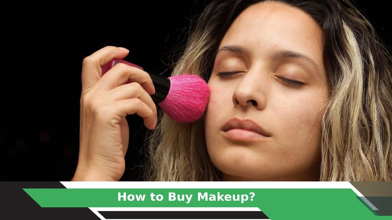 How to Buy Makeup For the First Time?
