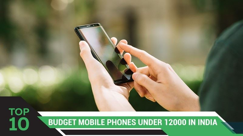 Top 10 Budget Mobile Phones Under Rs 12,000 in India
