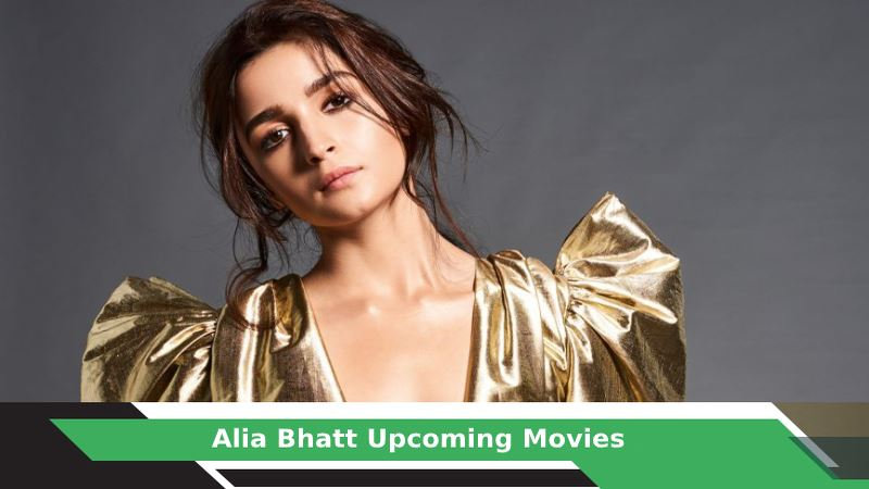 Alia Bhatt Upcoming Movies, List, Release Date