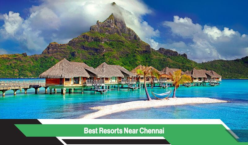 Top 10 Resorts Near Chennai