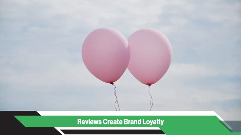 Reviews Create Brand Loyalty