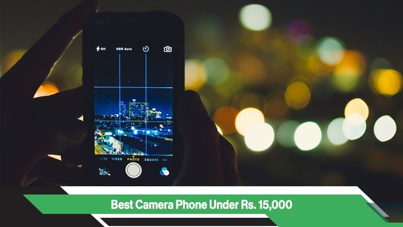 Best Camera Phones Under Rs 15,000 in India