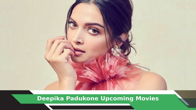Deepika Padukone Upcoming Movies, List, Release Date