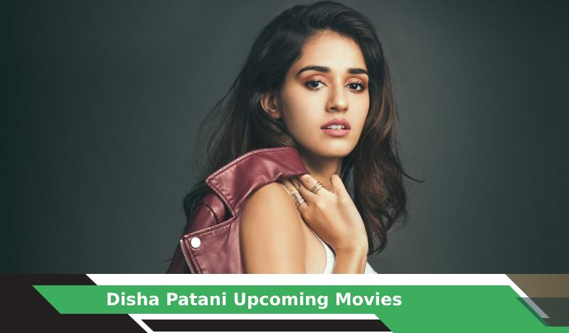 Disha Patani Upcoming Movies, List, Release Date