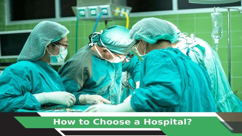 How to Choose a Hospital?