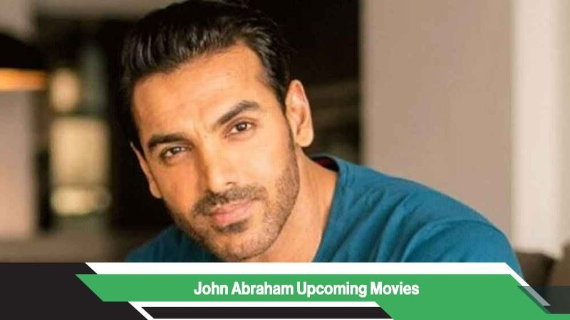 John Abraham Upcoming Movies, List, Release Date