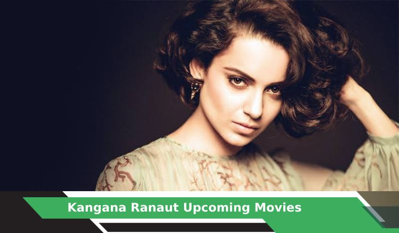 Kangana Ranaut Upcoming Movies, List, Release Date