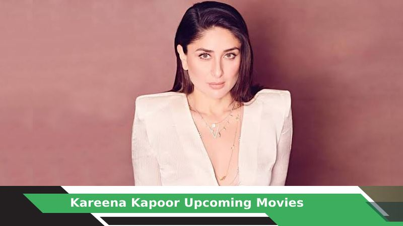 Kareena Kapoor Upcoming Movies, List, Release Date
