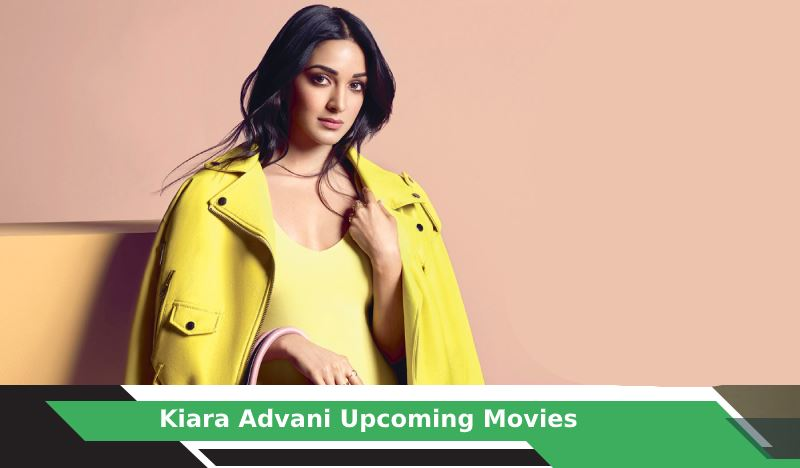 Kiara Advani Upcoming Movies, List, Release Date