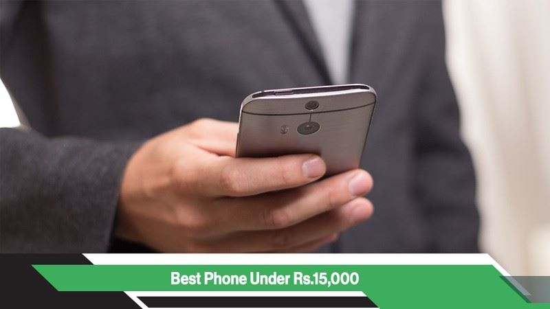 Best Mobile Phones Under Rs 15,000 in India