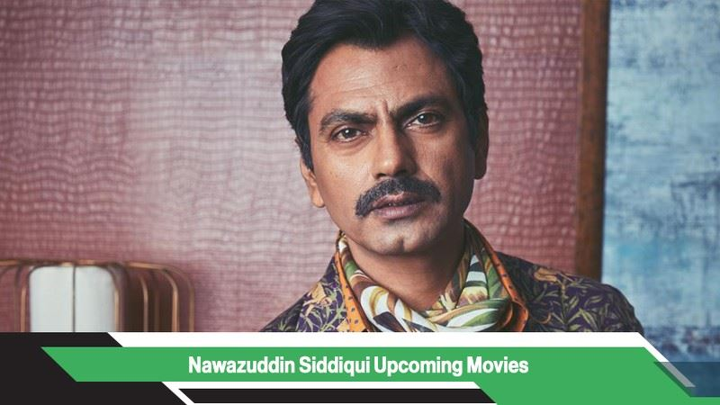 Nawazuddin Siddiqui Upcoming Movies, List, Release Date