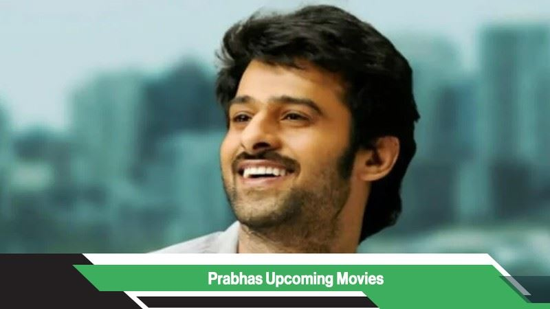 Prabhas Upcoming Movies, List, Release Date