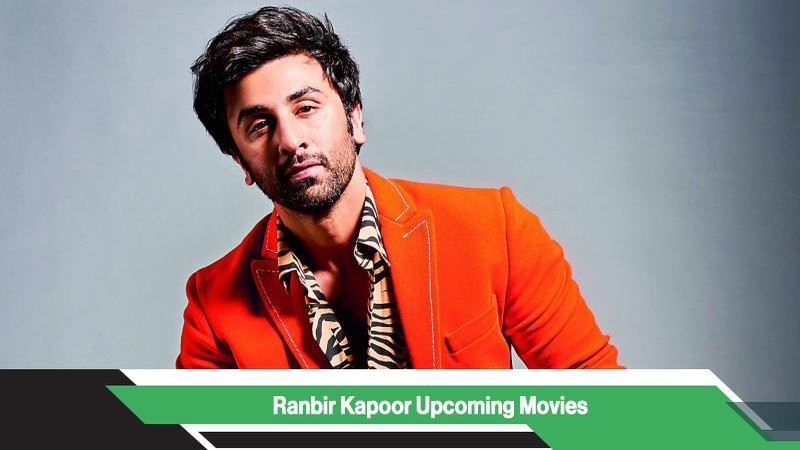Ranbir Kapoor Upcoming Movies, List, Release Date