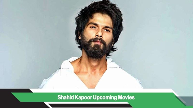 Shahid Kapoor Upcoming Movies, List, Release Date