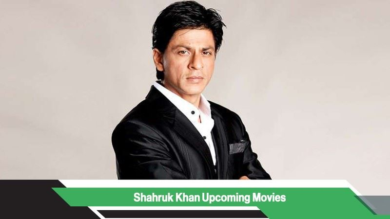 Shahrukh khan Upcoming Movies, List, Release Date