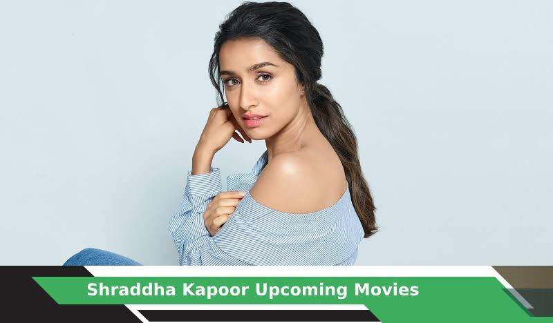 Shraddha Kapoor Upcoming Movies, List, Release Date