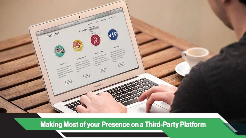 Making Most of your Presence on a Third-Party Platform