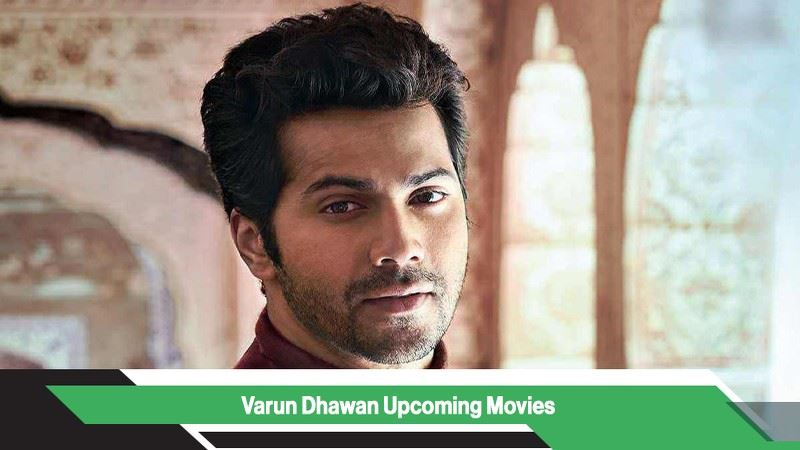 Varun Dhawan Upcoming Movies, List, Release Date