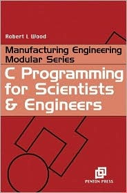C Programming for Scientists and Engineers - Robert L. Wood Image
