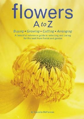 Flowers A to Z: Buying, Growing, Cutting, Arranging - Cecelia Heffernan Image