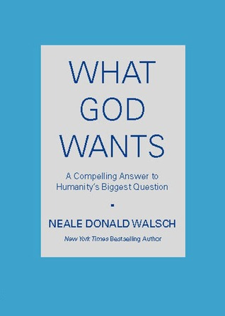 What God Wants - Neale Donald Walsch Image