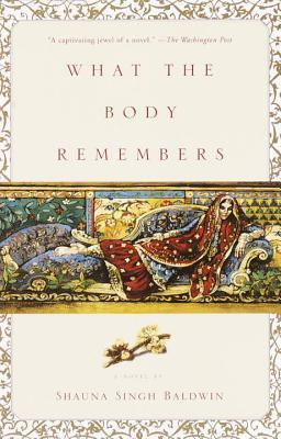 What The Body Remembers - Shauna Singh Baldwin Image