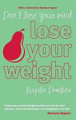 Dont Lose Your Mind, Lose Your Weight - Rujuta Diwekar Image