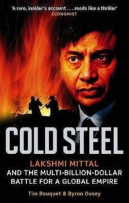 Cold Steel: Lakshmi Mittal and the Multi-billion-dollar Battle for a Global Empire - Tim Bouquet Image