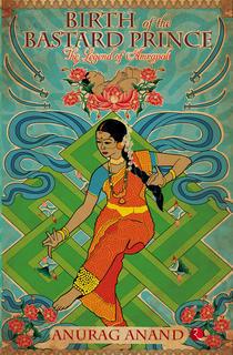 Birth Of The Bastard Prince: The Legend Of Amrapali - Anurag Anand Image