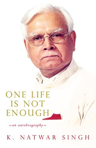 One Life Is Not Enough - Natwar Singh Image