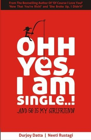 Ohh Yes, I am Single: And So is My Girlfriend - Durjoy Dutta Image