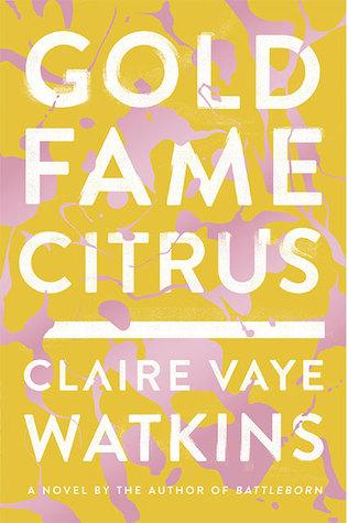 Gold Fame Citrus - Claire Vaye Watkins Image