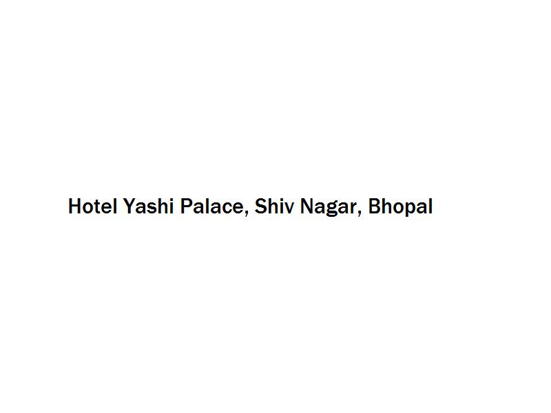 Hotel Yashi Palace - Shiv Nagar - Bhopal Image