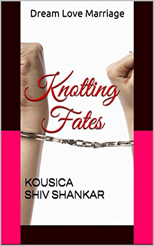 Knotting Fates: Dream Love Marriage - Kousica Shiv Shankar Image