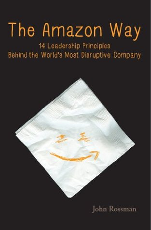 The Amazon Way: 14 Leadership Principles Behind the World's Most Disruptive Company - John Rossman Image