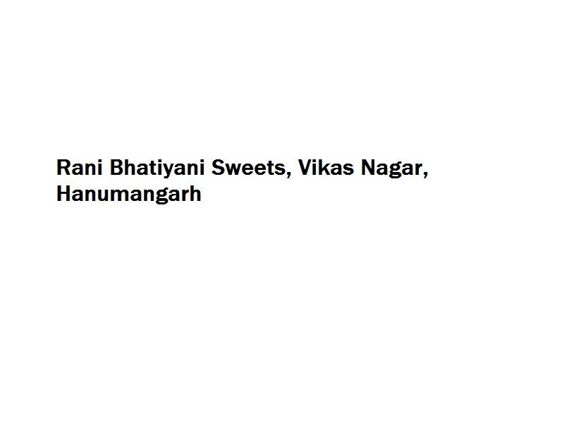 Rani Bhatiyani Sweets - Vikas Nagar - Hanumangarh Image