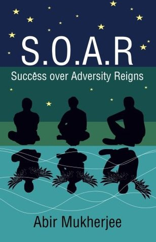 S.O.A.R - Success over Adversity Reigns! - Abir Mukherjee Image