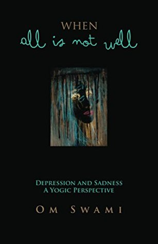 When All Is Not Well: Depression, Sadness & Healing - Om Swami Image