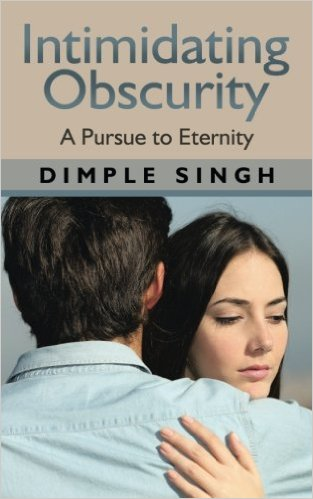 Intimidating Obscurity: A Pursue To Eternity - Dimple Singh Image
