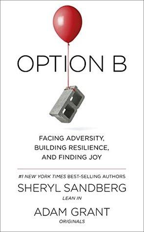 Option B: Facing Adversity, Building Resilience and Finding Joy - Sheryl Sandberg, Adam Grant Image