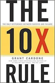 The 10X Rule: The Only Difference Between Success and Failure - Grant Cardone Image
