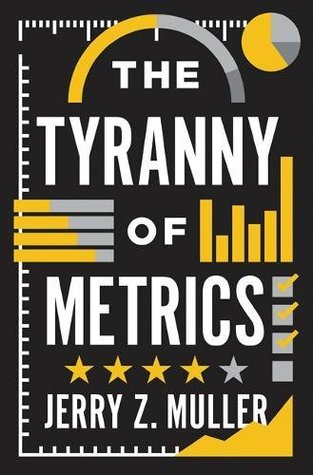 The Tyranny of Metrics - Jerry Muller Image