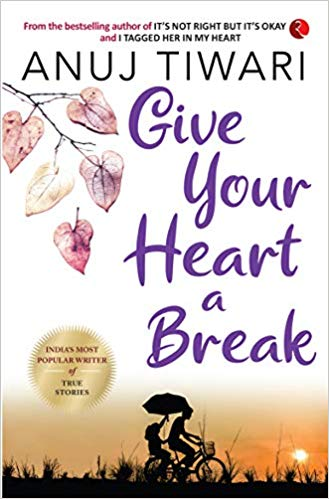 Give Your Heart a Break - Anuj Tiwari Image