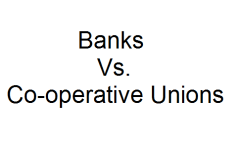 Banks Vs. Co-operative Unions