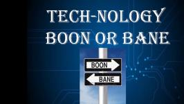 Technology-Boon or Bane