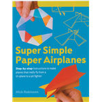 Super Simple Paper Airplanes - Nick Robinson