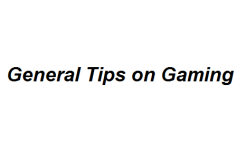 General Tips on Gaming
