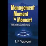 Management Moment by Moment - J. P. Vaswani