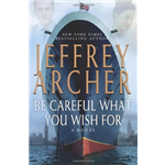 Be Careful What You Wish For - Jeffrey Archer