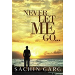 Never Let Me Go... - Sachin Garg